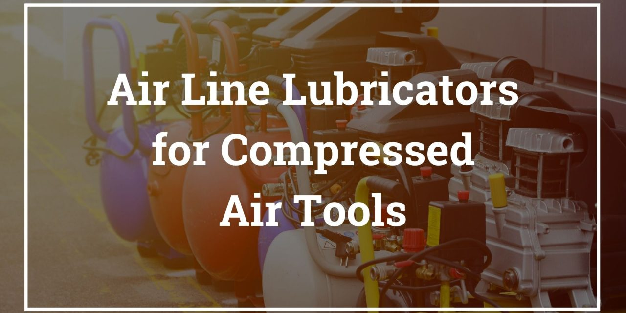 Air Line Lubricators for Compressed Air Tools GUIDE