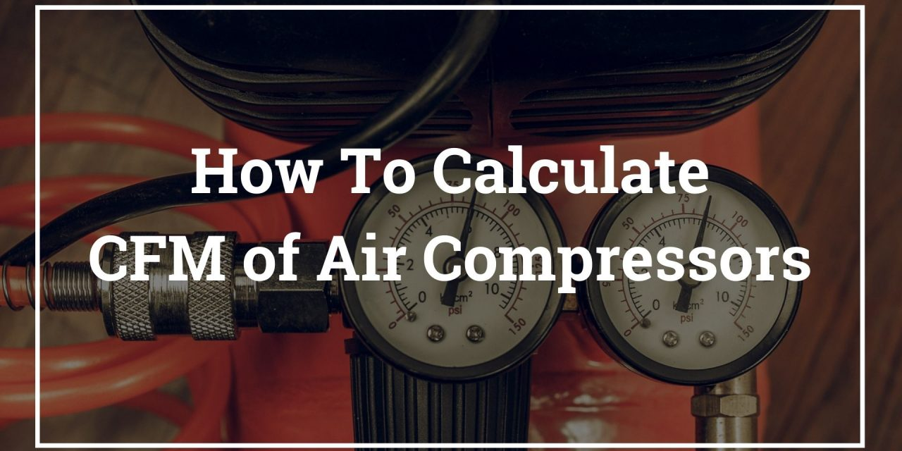 How To Calculate CFM of Air Compressors – Calculating CFM to PSI