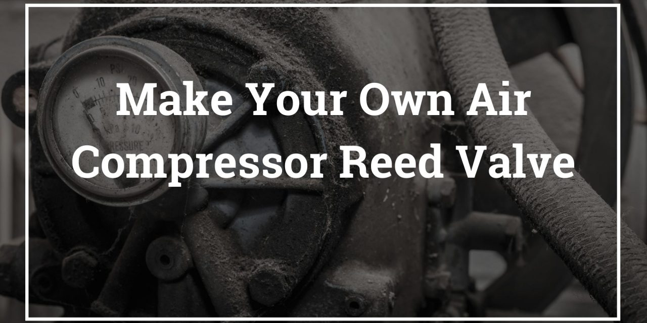 Make Your Own Air Compressor Reed Valve