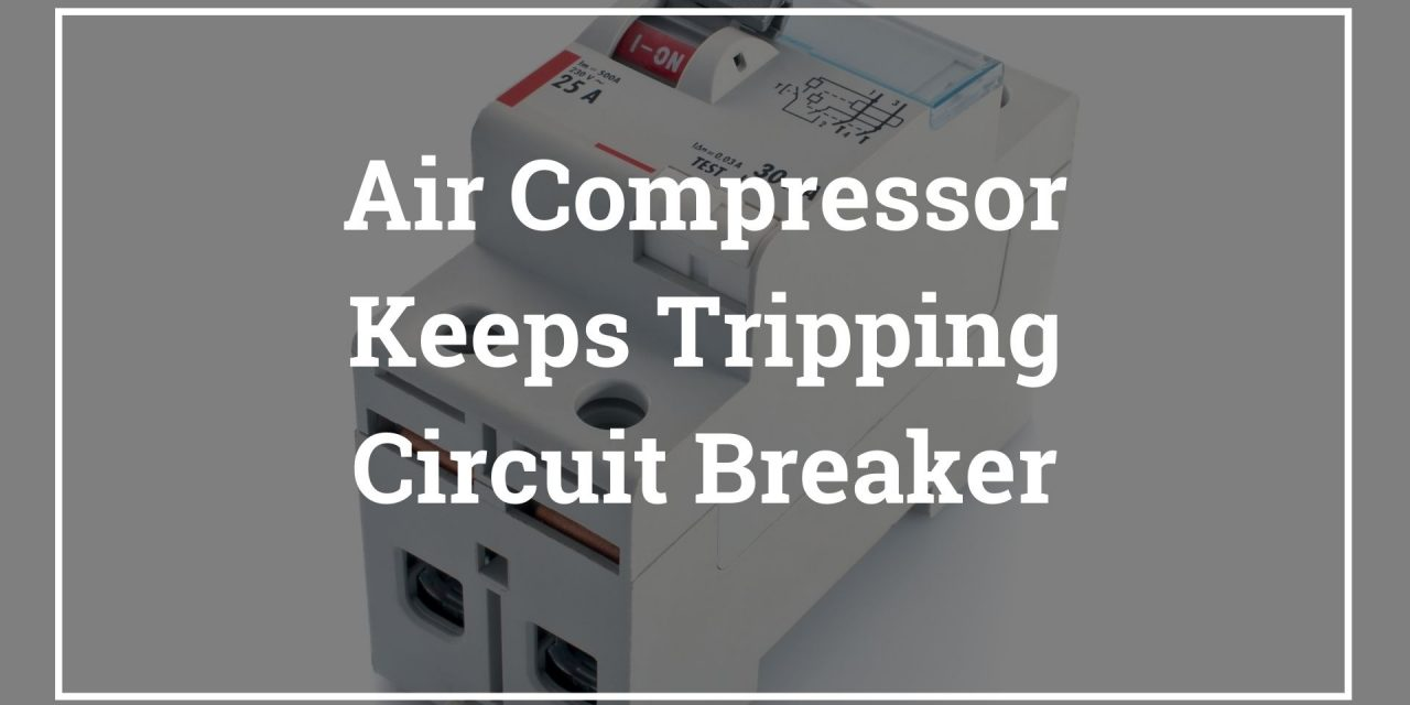 Air Compressor Keeps Tripping Circuit Breaker – Why & How To Fix