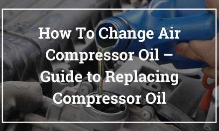 How To Change Air Compressor Oil – Guide to Replacing Compressor Oil
