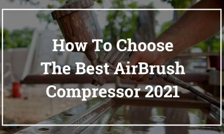 How To Choose The Best AirBrush Compressor 2021