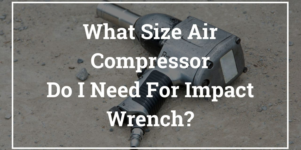 What Size Air Compressor Do I Need For Impact Wrench?